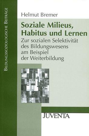 Soziale Milieus, Habitus und Lernen von Bremer,  Helmut