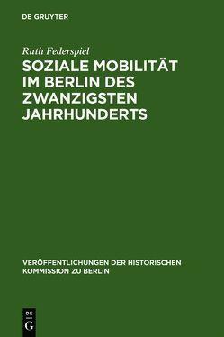 Soziale Mobilität im Berlin des zwanzigsten Jahrhunderts von Federspiel,  Ruth