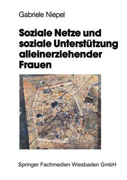 Soziale Netze und soziale Unterstützung alleinerziehender Frauen von Niepel,  Gabriele