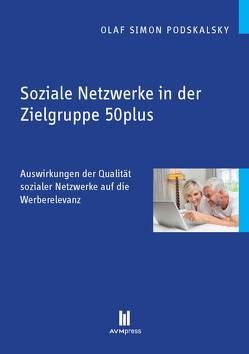 Soziale Netzwerke in der Zielgruppe 50plus von Podskalsky,  Olaf Simon