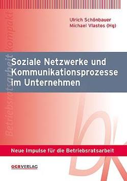 Soziale Netzwerke und Kommunikationsprozesse im Unternehmen von Schönbauer,  Ulrich, Vlastos,  Michael