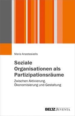 Soziale Organisationen als Partizipationsräume von Anastasiadis,  Maria