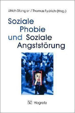Soziale Phobie und Soziale Angststörung von Fydrich,  Thomas, Stangier,  Ulrich