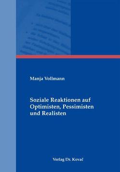 Soziale Reaktionen auf Optimisten, Pessimisten und Realisten von Vollmann,  Manja