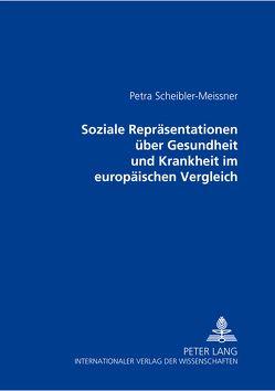 Soziale Repräsentationen über Gesundheit und Krankheit im europäischen Vergleich von Scheibler-Meissner,  Petra