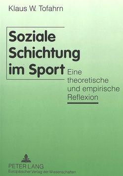 Soziale Schichtung im Sport von Tofahrn,  Klaus W.