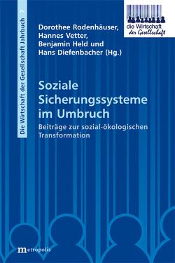 Soziale Sicherungssysteme im Umbruch von Diefenbacher,  Hans, Held,  Benjamin, Rodenhäuser,  Dorothee, Vetter,  Hans