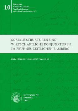 Soziale Strukturen und wirtschaftliche Konjunkturen im frühneuzeitlichen Bamberg von Häberlein ,  Mark, Hasselbeck,  Johannes, Zink,  Robert