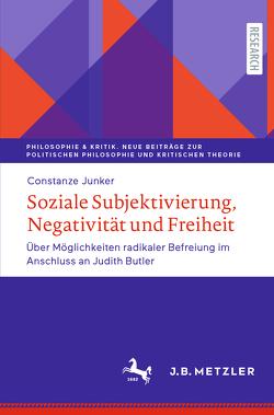 Soziale Subjektivierung, Negativität und Freiheit von Junker,  Constanze