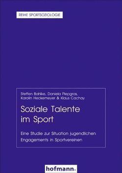 Soziale Talente im Sport von Bahlke,  Steffen, Cachay,  Klaus, Heckemeyer,  Karolin, Piepgras,  Daniela