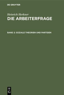 Heinrich Herkner: Die Arbeiterfrage / Soziale Theorien und Parteien von Herkner,  Heinrich