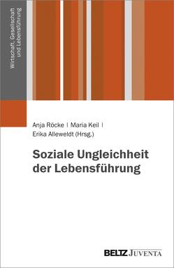Soziale Ungleichheit der Lebensführung von Alleweldt,  Erika, Keil,  Maria, Röcke,  Anja