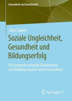 Soziale Ungleichheit, Gesundheit und Bildungserfolg von Tuppat,  Julia