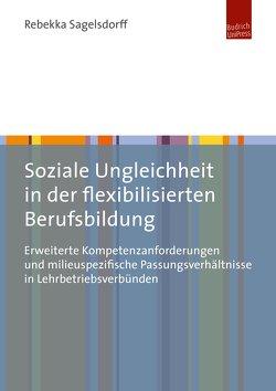 Soziale Ungleichheit in der flexibilisierten Berufsbildung von Sagelsdorff,  Rebekka