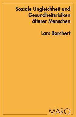 Soziale Ungleichheit und Gesundheitsrisiken älterer Menschen von Borchert,  Lars, Ostner,  Ilona, Voges,  Wolfgang