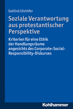 Soziale Verantwortung aus protestantischer Perspektive von Ulshöfer,  Gotlind