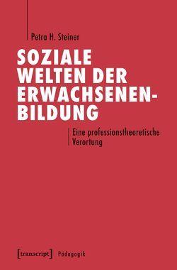 Soziale Welten der Erwachsenenbildung von Steiner,  Petra H.