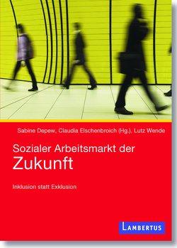 Sozialer Arbeitsmarkt der Zukunft von Depew,  Sabine, Elschenbroich,  Claudia, Wende,  Lutz
