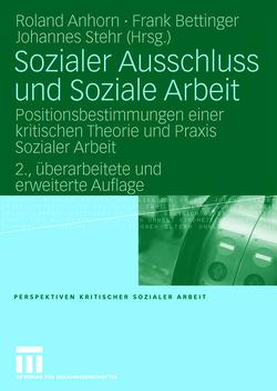 Sozialer Ausschluss und Soziale Arbeit von Anhorn,  Roland, Bettinger,  Frank, Stehr,  Johannes