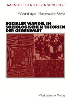 Sozialer Wandel in soziologischen Theorien der Gegenwart von Jäger,  Wieland, Meyer,  Hanns-Joachim