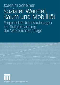 Sozialer Wandel, Raum und Mobilität von Scheiner,  Joachim