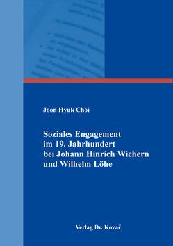 Soziales Engagement im 19. Jahrhundert bei Johann Hinrich Wichern und Wilhelm Löhe von Choi,  Joon Hyuk