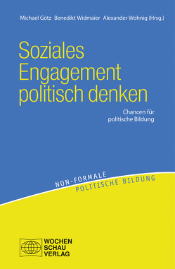 Soziales Engagement politisch denken von Goetz,  Michael, Widmaier,  Bededikt, Wohnig,  Alexander