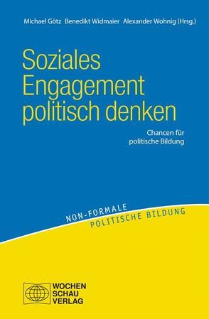 Soziales Engagement politisch denken von Goetz,  Michael, Widmaier,  Benedikt, Wohnig,  Alexander