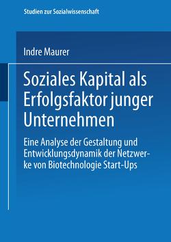 Soziales Kapital als Erfolgsfaktor junger Unternehmen von Maurer,  Indre