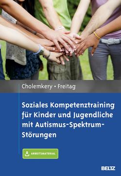 Soziales Kompetenztraining für Kinder und Jugendliche mit Autismus-Spektrum-Störungen von Cholemkery,  Hannah, Freitag,  Christine M