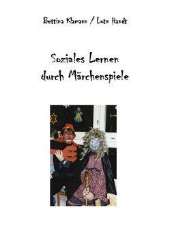 Soziales Lernen durch Märchenspiele von Handt,  Lutz, Klamann,  Bettina