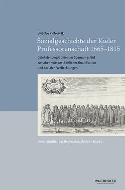 Sozialgeschichte der Kieler Professorenschaft 1665–1815 von Auge,  Oliver, Piotrowski,  Swantje