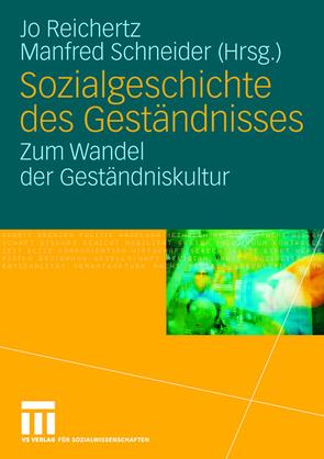 Sozialgeschichte des Geständnisses von Reichertz,  Jo, Schneider,  Manfred
