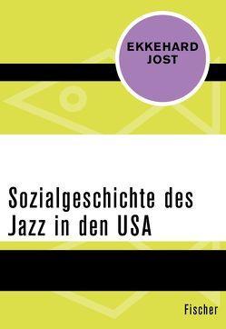 Sozialgeschichte des Jazz in den USA von Jost,  Ekkehard