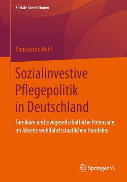 Sozialinvestive Pflegepolitik in Deutschland von Kehl,  Konstantin