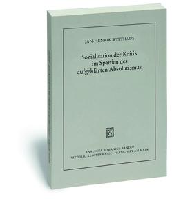 Sozialisation der Kritik im Spanien des aufgeklärten Absolutismus von Witthaus,  Jan-Henrik