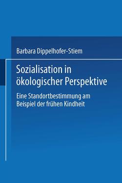 Sozialisation in ökologischer Perspektive von Dippelhofer-Stiem,  Barbara
