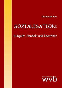 SOZIALISATION: Subjekt, Handeln und Identität von Fox,  Christoph