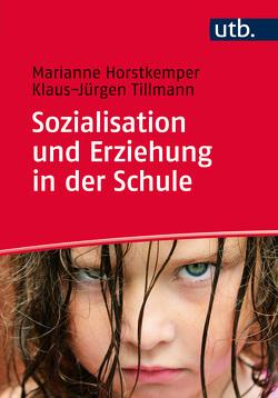 Sozialisation und Erziehung in der Schule von Horstkemper,  Marianne, Tillmann,  Klaus-Jürgen