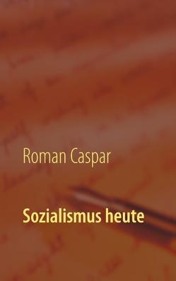 Sozialismus heute von Caspar,  Roman