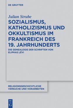 Sozialismus, Katholizismus und Okkultismus im Frankreich des 19. Jahrhunderts von Strube,  Julian