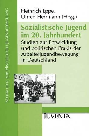 Sozialistische Jugend im 20. Jahrhundert von Eppe,  Heinrich, Herrmann,  Ulrich