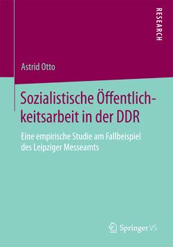 Sozialistische Öffentlichkeitsarbeit in der DDR von Otto,  Astrid
