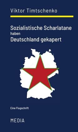 Sozialistische Scharlatane haben Deutschland gekapert von Timtschenko,  Viktor