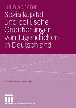 Sozialkapital und politische Orientierungen von Jugendlichen in Deutschland von Schäfer,  Julia