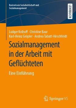 Sozialmanagement in der Arbeit mit Flüchtlingen von Baur,  Christine, Gröpler,  Karl-Heinz, Kolhoff,  Ludger, Tabatt-Hirschfeldt,  Andrea