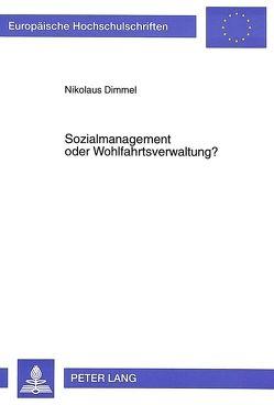 Sozialmanagement oder Wohlfahrtsverwaltung? von Dimmel,  Nikolaus