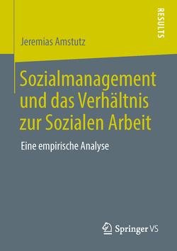 Sozialmanagement und das Verhältnis zur Sozialen Arbeit von Amstutz,  Jeremias
