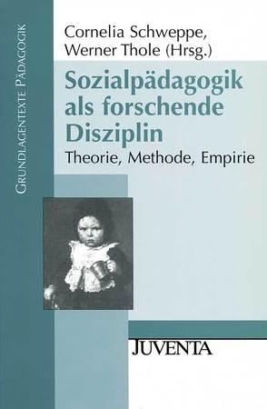 Sozialpädagogik als forschende Disziplin von Schweppe,  Cornelia, Thole,  Werner