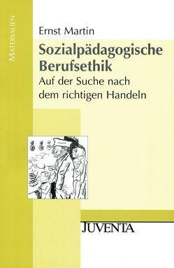 Sozialpädagogische Berufsethik von Martin,  Ernst
